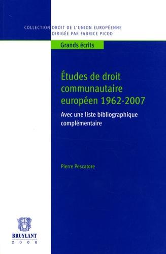 Pierre Pescatore - Etudes de droit communautaire européen 1962-2007 - Avec une liste bibliographique complémentaire.