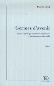 Pierre Petit - Germes d'avenir - Pour un développement éco-responsable et une économie fraternelle.