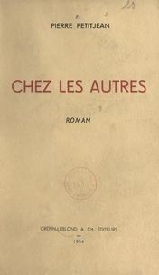 Pierre Petitjean - Chez les autres.