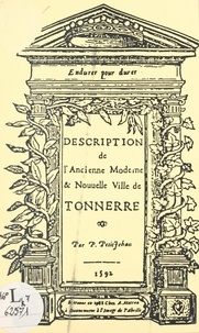Pierre Petitjehan et Claude Hohl - Description de l'ancienne, moderne et nouvelle ville de Tonnerre.