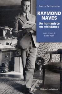 Pierre Petremann - Raymond Naves - Un humaniste en résistance.