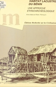 Pierre Pétrequin et Anne-Marie Pétrequin - Habitat lacustre du Bénin : une approche ethnoarchéologique.