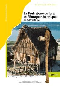 Pierre Pétrequin et Anne-Marie Pétrequin - La Préhistoire du Jura et l'Europe néolithique en 100 mots-clés (5300-2100 avant J.-C.) - 3 volumes.