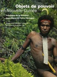 Pierre Pétrequin et Anne-Marie Pétrequin - Objets de pouvoir en Nouvelle-Guinée - Approche ethnoarchéologique d'un système de signes sociaux.