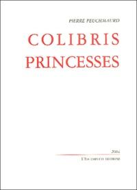 Pierre Peuchmaurd - Colibris & princesses.