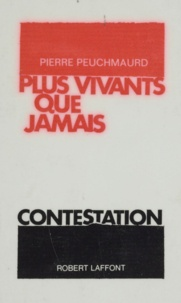 Pierre Peuchmaurd - Plus vivants que jamais.
