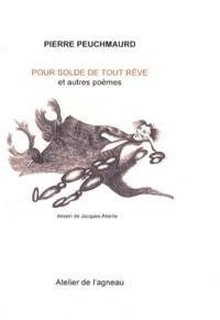 Pierre Peuchmaurd - Pour solde de tout rêve et autres poèmes.