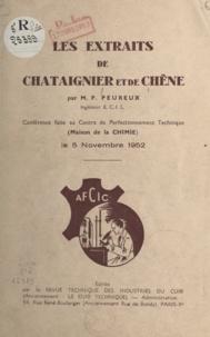 Pierre Peureux - Les extraits de châtaignier et de chêne - Conférence faite au Centre de Perfectionnement Technique (Maison de la chimie), le 5 novembre 1952.