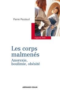 Pierre Peuteuil - Les corps malmenés - Anorexie, boulimie, obésité.