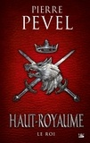 Pierre Pevel - Haut-Royaume Tome 3 : Le roi.