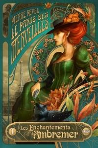 Pierre Pevel - Le Paris des Merveilles Tome 1 : Les enchantements d'Ambremer - Suivi de Magicis in mobile.
