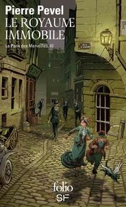 Pierre Pevel - Le Paris des Merveilles Tome 3 : Le royaume immobile.