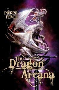 Pierre Pevel - The Dragon Arcana - The Cardinal's Blades: Book Three.
