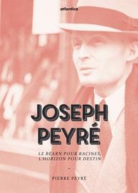 Pierre Peyré - Joseph Peyré - Le Béarn pour racines, l'horizon pour destin.