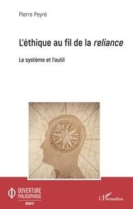 Pierre Peyré - L'éthique au fil de la reliance - Le système et l'outil.