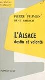 Pierre Pflimlin et René Uhrich - L'Alsace, destin et volonté.