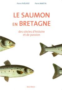 Pierre Phélipot et Pierre Martin - Le saumon en Bretagne - Des siècles d'histoire et de passion.