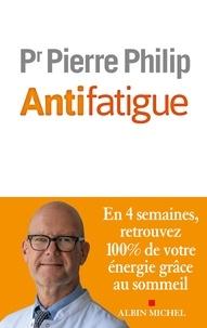 Pierre Philip - Antifatigue - En 4 semaines retrouvez 100% de votre énergie grâce au sommeil.