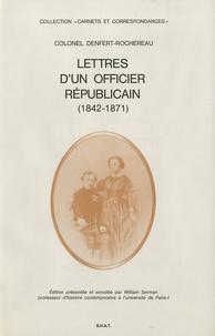 Pierre-Philippe Denfert-Rochereau - Lettres d'un officier républicain - (1842-1871).