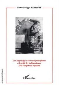 Pierre-Philippe Fraiture - Le Congo belge et son récit francophone à la veille des indépendances sous l'empire du royaume.