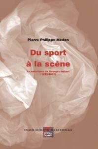 Pierre Philippe-Meden - Du sport à la scène - Le naturisme de Georges Hébert (1875-1957).