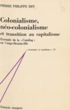 Pierre Philippe Rey et Charles Bettelheim - Colonialisme, néo-colonialisme et transition au capitalisme - Exemple de la Comilog au Congo-Brazzaville.