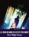 Pierre-Philippe Tusseau et  Editions Loup Gris - Le jour où mon fils n'est pas mort.