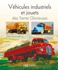 Pierre Phliponeau - Véhicules industriels et jouets des Trente Glorieuses - Miroirs entre rêves et réalités.