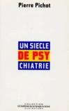 Pierre Pichot - Un siècle de psychiatre.
