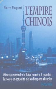 Pierre Picquart - L'empire chinois - Mieux comprendre le futur numéro 1 mondial : histoire et actualité de la diaspora chinoise.