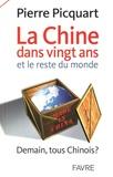 Pierre Picquart - La Chine dans vingt ans et le reste du monde - Demain, tous chinois ?.