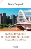 Pierre Picquart - La renaissance de la route de la soie - L'incroyable défi chinois du XXIe siècle.