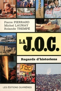 Pierre Pierrard et Michel Launay - La JOC - Regards d'historiens.