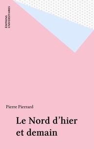 Pierre Pierrard - Le Nord d'hier et de demain - Flandre, Artois, Hainaut, Picardie.