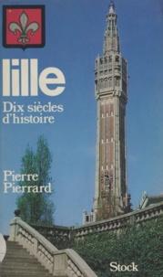 Pierre Pierrard - Lille : dix siècles d'histoire.