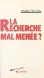 Pierre Piganiol - La recherche mal menée ?.