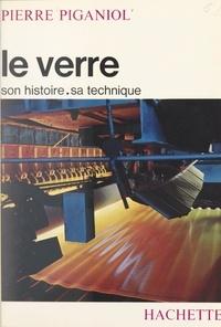 Pierre Piganiol - Le verre : son histoire, sa technique.
