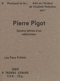 Pierre Pigot - Pourquoi je lis... Ada ou l'ardeur de Vladimir Nabokov - Quatre lettres d'un admirateur.