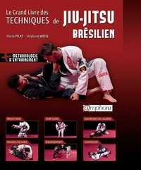Pierre Pilat et Stéphane Weiss - Le grand livre des techniques de Jiu-Jitsu brésilien.