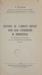 Pierre Pillain - Histoire de l'abbaye royale Saint-Jean-l'Évangéliste de Doudeauville - De l'ordre de St-Augustin de la congrégation d'Arrouaise, 1099-1791.