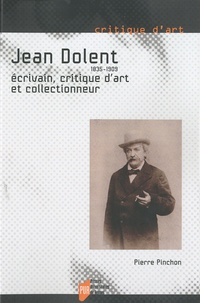 Pierre Pinchon - Jean Dolent (1835-1909) - Ecrivain, critique d'art et collectionneur.