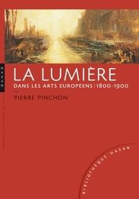 Pierre Pinchon - La lumière dans les arts européens - 1800-1900.