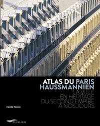 Pierre Pinon - Atlas du Paris haussmannien - La ville en héritage du Second Empire à nos jours.
