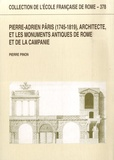 Pierre Pinon - Pierre-Adrien Pâris (1745-1819), architecte, et les monuments antiques de Rome et de la Campanie.