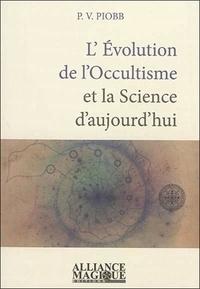 Pierre Piobb - L'évolution de l'occultisme et la science d'aujourd'hui.