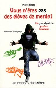 Pierre Pirard - Vous n'êtes pas des élèves de merde !.