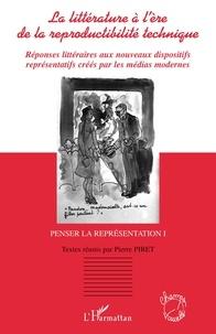 Pierre Piret - La littérature à l'ère de la reproductibilité technique - Réponses littéraires aux nouveaux dispositifs représentatifs créés par les médias modernes.