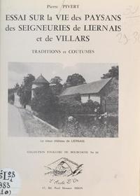 Pierre Pivert - Essai sur la vie des paysans des seigneuries de Liernais et de Villars - Traditions et coutumes.