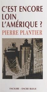 Pierre Plantier et Claude Four - C'est encore loin l'Amérique ?.