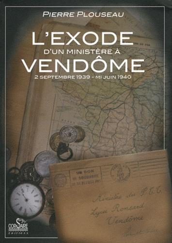 Pierre Plouseau - L'exode d'un ministère à Vendôme - 2 septembre 1939 - mi-juin 1940.